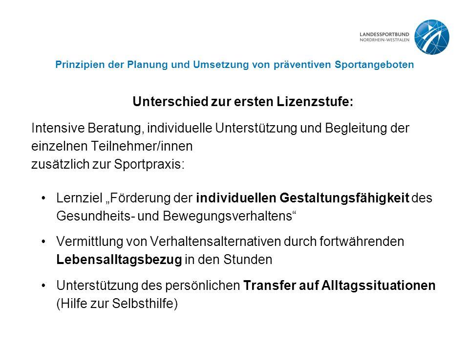 Prinzipien der Planung und Umsetzung von präventiven Sportangeboten Unterschied zur ersten Lizenzstufe: Intensive Beratung, individuelle Unterstützung