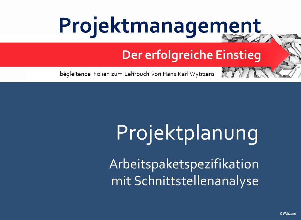 © Wytrzens Projektplanung – Arbeitspaketspezifikation 1 Projektmanagement Der erfolgreiche Einstieg © Wytrzens begleitende Folien zum Lehrbuch von Han