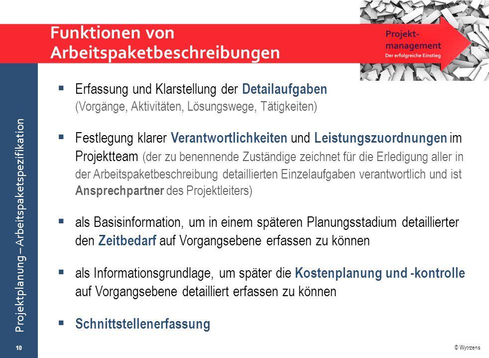 © Wytrzens Projektplanung – Arbeitspaketspezifikation Funktionen von Arbeitspaketbeschreibungen 10  Erfassung und Klarstellung der Detailaufgaben (Vo