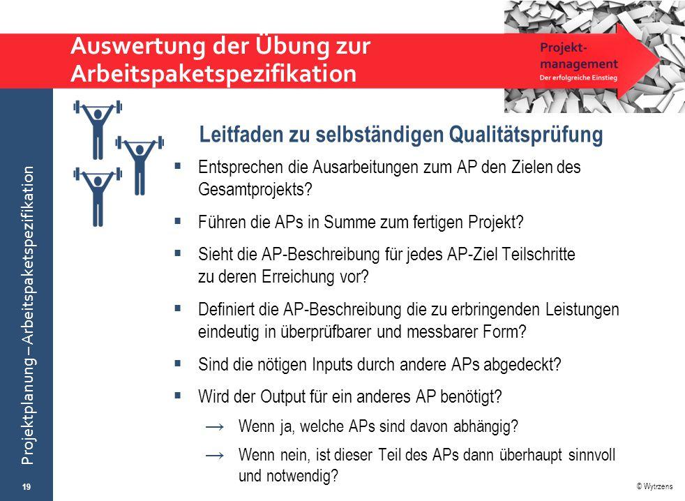 © Wytrzens Projektplanung – Arbeitspaketspezifikation Auswertung der Übung zur Arbeitspaketspezifikation 19  Entsprechen die Ausarbeitungen zum AP de