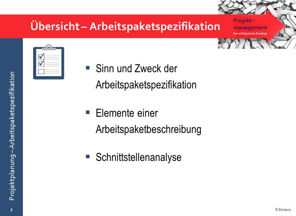 © Wytrzens Projektplanung – Arbeitspaketspezifikation Übersicht – Arbeitspaketspezifikation  Sinn und Zweck der Arbeitspaketspezifikation  Elemente
