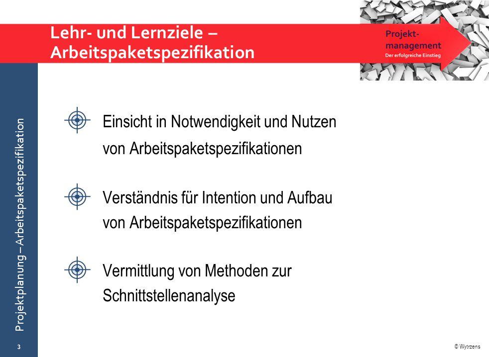 © Wytrzens Projektplanung – Arbeitspaketspezifikation Lehr- und Lernziele – Arbeitspaketspezifikation 3 Einsicht in Notwendigkeit und Nutzen von Arbei