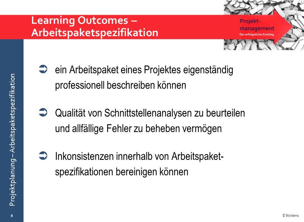© Wytrzens Projektplanung – Arbeitspaketspezifikation Stellung der Arbeitspaketspezifikation im Prozess der Projektplanung 5 2.a) APbeschreibungen und Schnittstellenanalyse Was ist wie verknüpft.