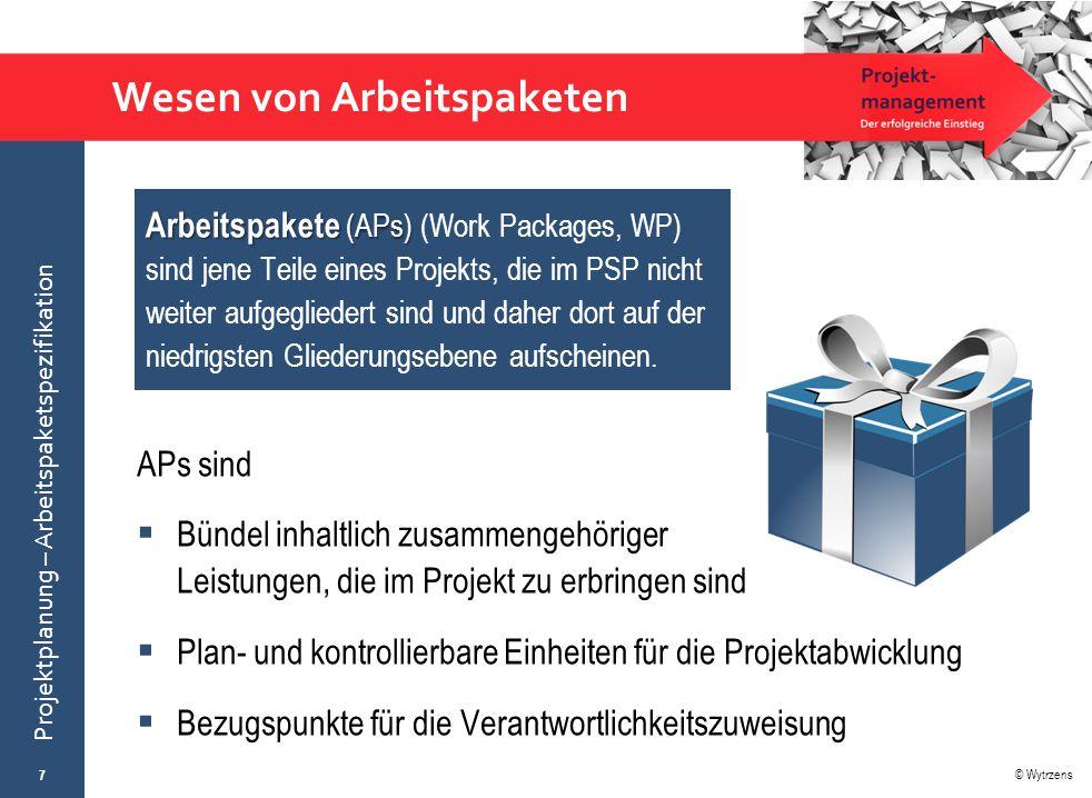 © Wytrzens Projektplanung – Arbeitspaketspezifikation Wesen von Arbeitspaketen Arbeitspakete (APs) Arbeitspakete (APs) (Work Packages, WP) sind jene T