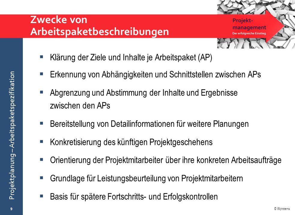 © Wytrzens Projektplanung – Arbeitspaketspezifikation Zwecke von Arbeitspaketbeschreibungen  Klärung der Ziele und Inhalte je Arbeitspaket (AP)  Erk