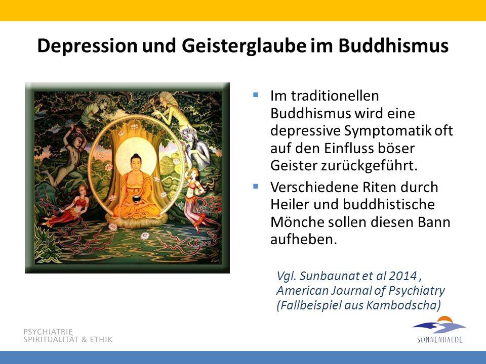 Depression und Geisterglaube im Buddhismus  Im traditionellen Buddhismus wird eine depressive Symptomatik oft auf den Einfluss böser Geister zurückge