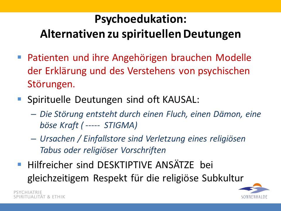 Psychoedukation: Alternativen zu spirituellen Deutungen  Patienten und ihre Angehörigen brauchen Modelle der Erklärung und des Verstehens von psychis