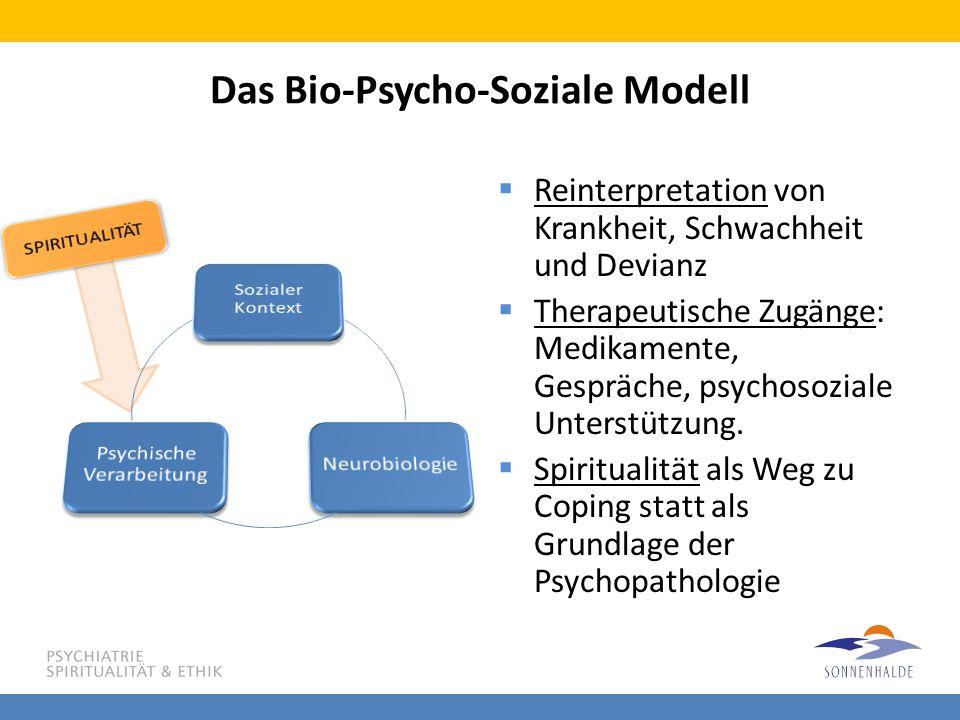 Das Bio-Psycho-Soziale Modell  Reinterpretation von Krankheit, Schwachheit und Devianz  Therapeutische Zugänge: Medikamente, Gespräche, psychosozial