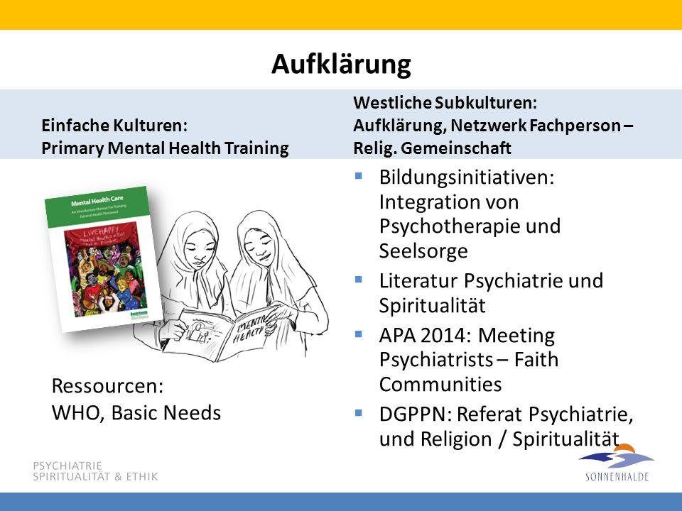 Aufklärung Einfache Kulturen: Primary Mental Health Training Westliche Subkulturen: Aufklärung, Netzwerk Fachperson – Relig. Gemeinschaft  Bildungsin