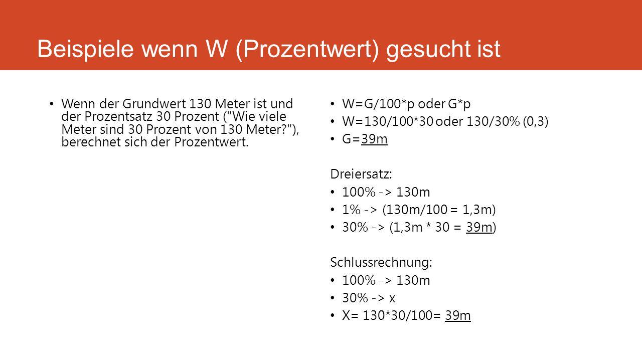 Beispiele wenn W (Prozentwert) gesucht ist Wenn der Grundwert 130 Meter ist und der Prozentsatz 30 Prozent (