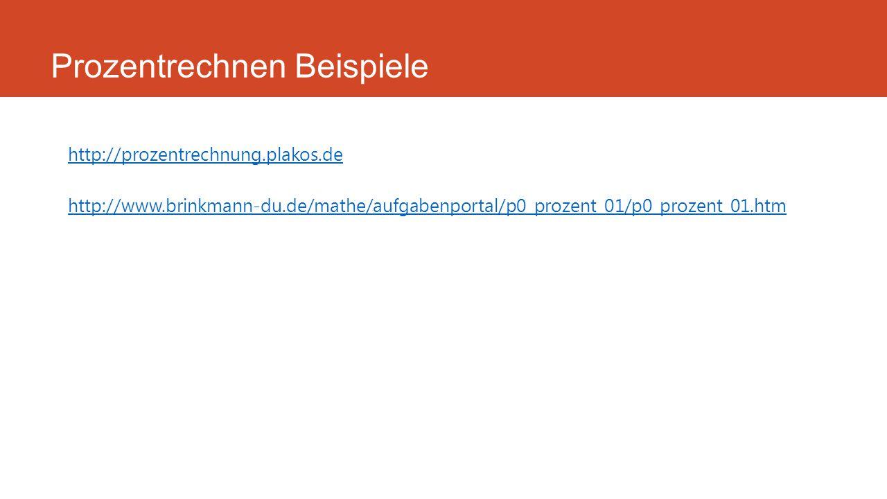 Prozentrechnen Beispiele http://prozentrechnung.plakos.de http://www.brinkmann-du.de/mathe/aufgabenportal/p0_prozent_01/p0_prozent_01.htm