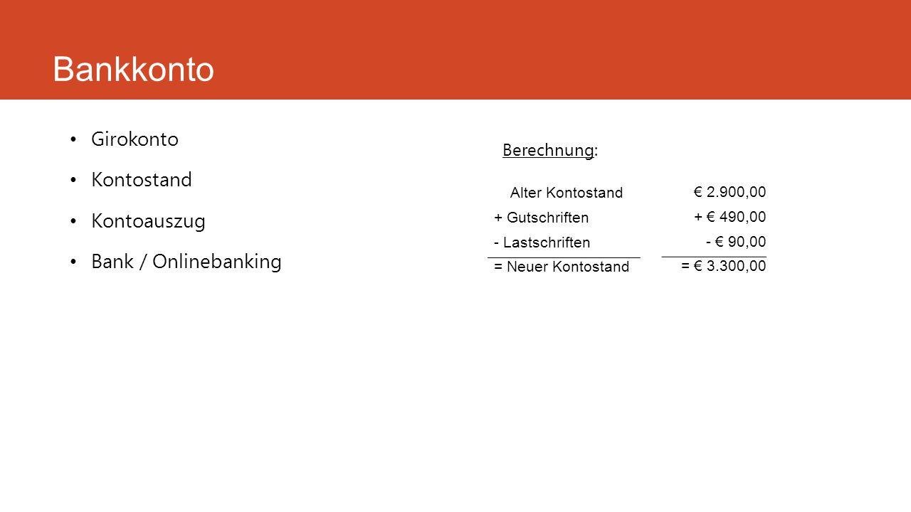 Bankkonto Girokonto Kontostand Kontoauszug Bank / Onlinebanking Alter Kontostand + Gutschriften - Lastschriften = Neuer Kontostand € 2.900,00 + € 490,