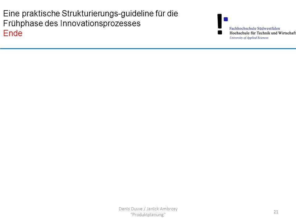 Eine praktische Strukturierungs-guideline für die Frühphase des Innovationsprozesses Ende 21 Denis Duwe / Janick Ambrosy Produktplanung