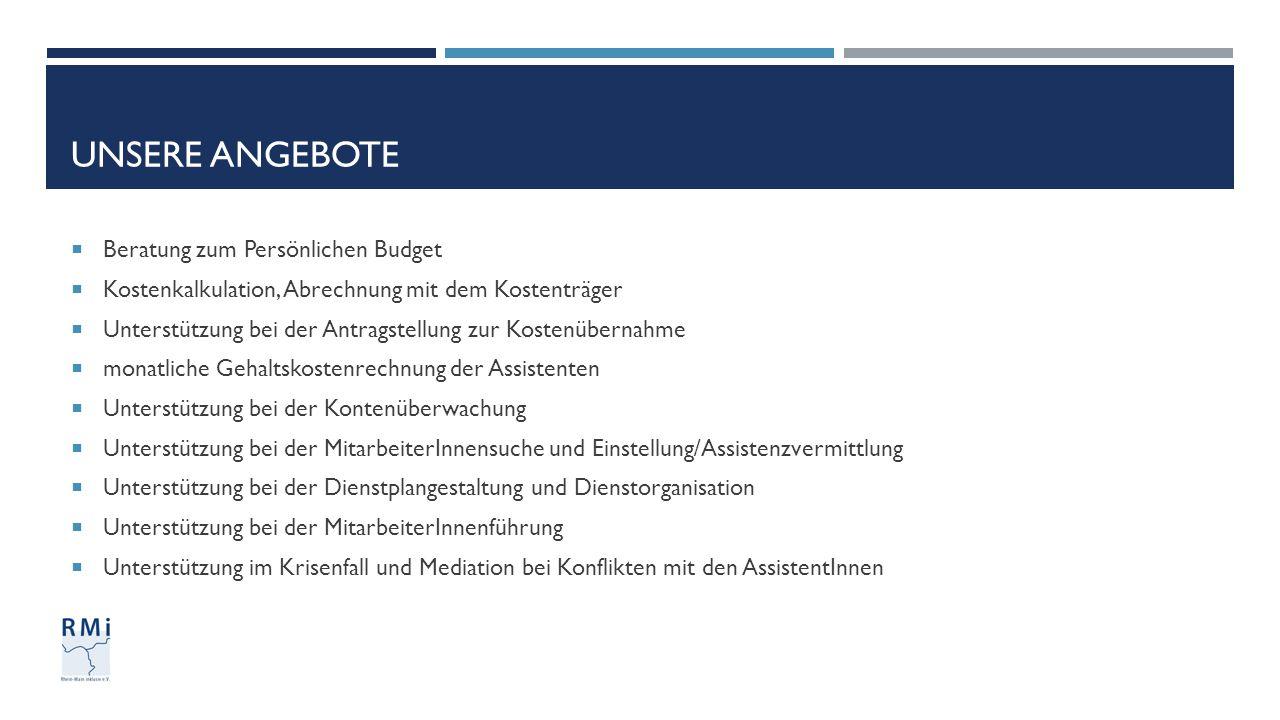 UNSERE ANGEBOTE  Beratung zum Persönlichen Budget  Kostenkalkulation, Abrechnung mit dem Kostenträger  Unterstützung bei der Antragstellung zur Kos