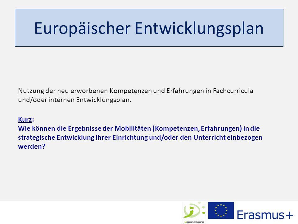 Europäischer Entwicklungsplan Nutzung der neu erworbenen Kompetenzen und Erfahrungen in Fachcurricula und/oder internen Entwicklungsplan.