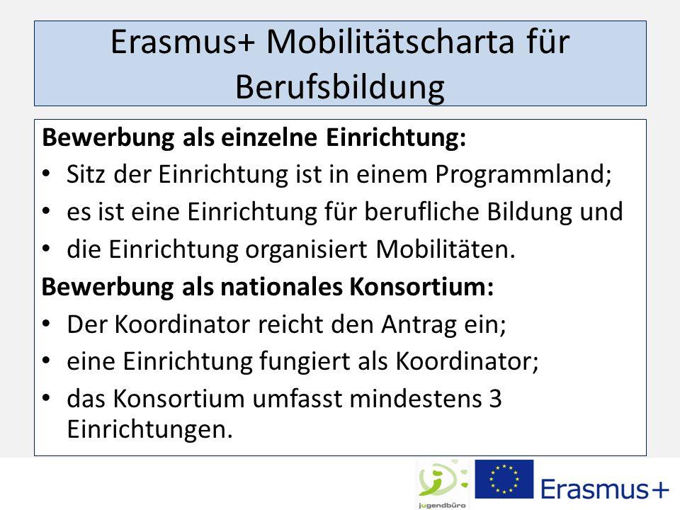 Erasmus+ Mobilitätscharta für Berufsbildung Bewerbung als einzelne Einrichtung: Sitz der Einrichtung ist in einem Programmland; es ist eine Einrichtung für berufliche Bildung und die Einrichtung organisiert Mobilitäten.