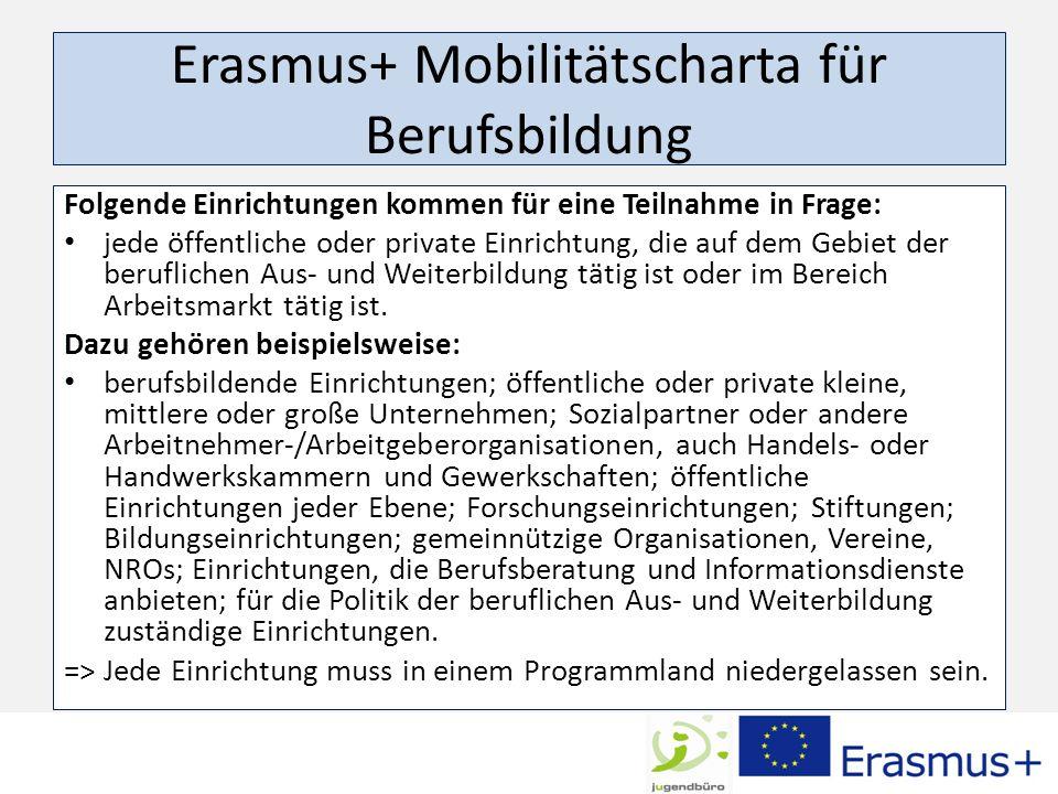 Erasmus+ Mobilitätscharta für Berufsbildung Folgende Einrichtungen kommen für eine Teilnahme in Frage: jede öffentliche oder private Einrichtung, die auf dem Gebiet der beruflichen Aus- und Weiterbildung tätig ist oder im Bereich Arbeitsmarkt tätig ist.