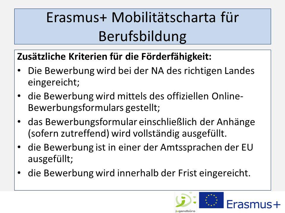 Erasmus+ Mobilitätscharta für Berufsbildung Zusätzliche Kriterien für die Förderfähigkeit: Die Bewerbung wird bei der NA des richtigen Landes eingereicht; die Bewerbung wird mittels des offiziellen Online- Bewerbungsformulars gestellt; das Bewerbungsformular einschließlich der Anhänge (sofern zutreffend) wird vollständig ausgefüllt.