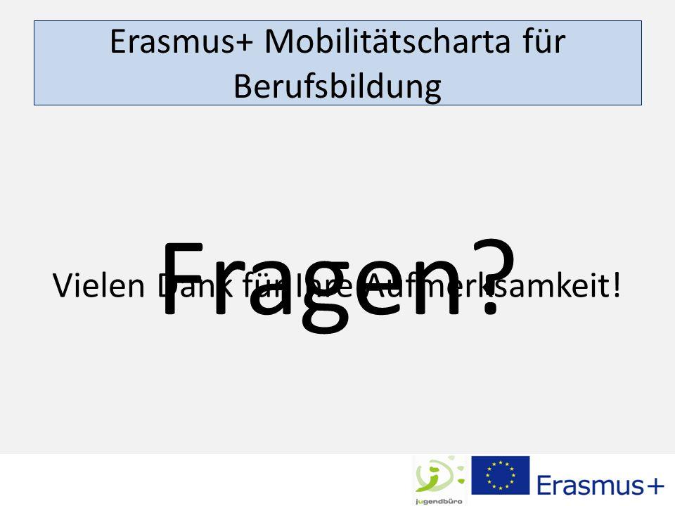 Erasmus+ Mobilitätscharta für Berufsbildung Fragen? Vielen Dank für Ihre Aufmerksamkeit!