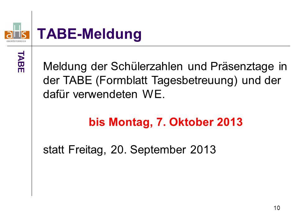 10 TABE-Meldung TABE Meldung der Schülerzahlen und Präsenztage in der TABE (Formblatt Tagesbetreuung) und der dafür verwendeten WE. bis Montag, 7. Okt