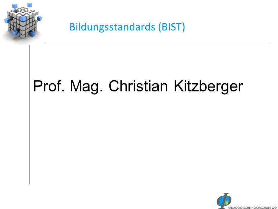 Bildungsstandards (BIST) Prof. Mag. Christian Kitzberger