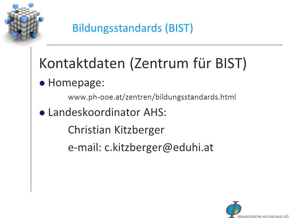 Bildungsstandards (BIST) Kontaktdaten (Zentrum für BIST) Homepage: www.ph-ooe.at/zentren/bildungsstandards.html Landeskoordinator AHS: Christian Kitzb