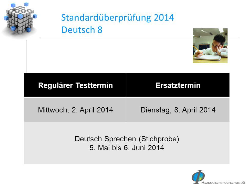 Standardüberprüfung 2014 Deutsch 8 Regulärer TestterminErsatztermin Mittwoch, 2. April 2014Dienstag, 8. April 2014 Deutsch Sprechen (Stichprobe) 5. Ma