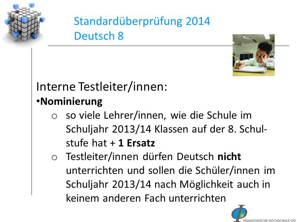 Standardüberprüfung 2014 Deutsch 8 Interne Testleiter/innen: Nominierung o so viele Lehrer/innen, wie die Schule im Schuljahr 2013/14 Klassen auf der