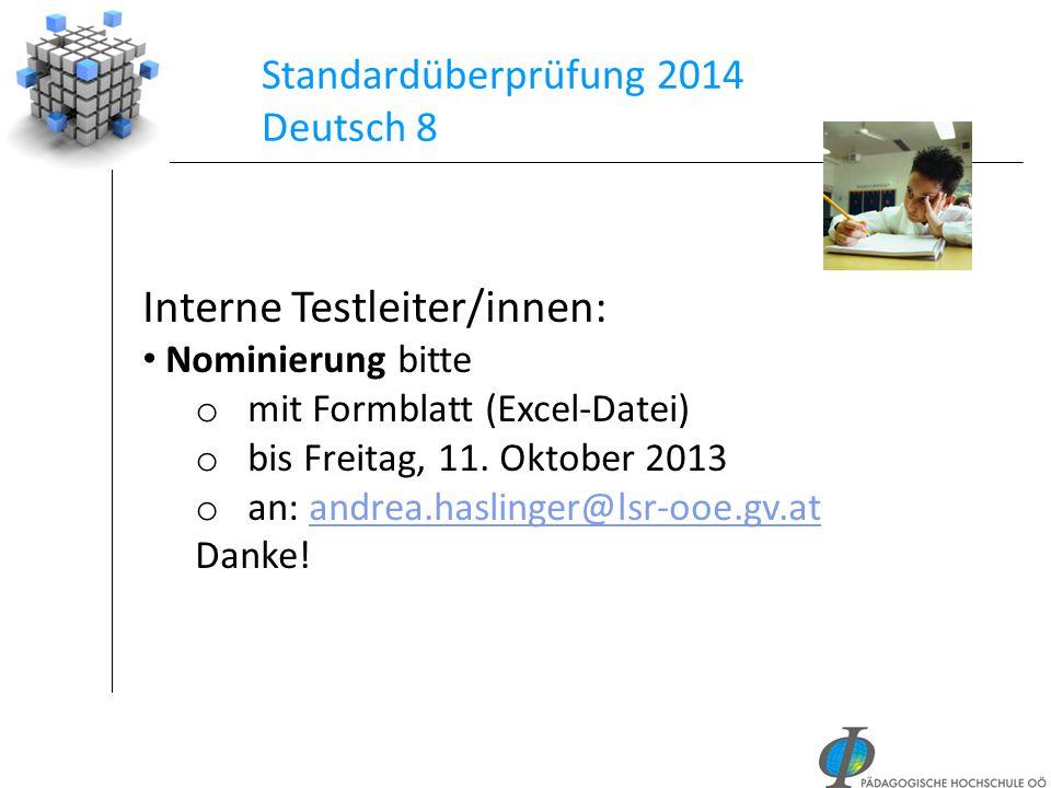 Standardüberprüfung 2014 Deutsch 8 Interne Testleiter/innen: Nominierung bitte o mit Formblatt (Excel-Datei) o bis Freitag, 11. Oktober 2013 o an: and
