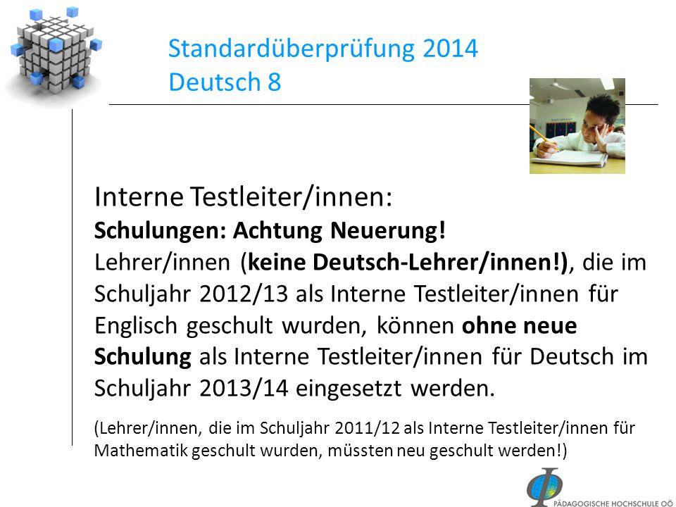 Standardüberprüfung 2014 Deutsch 8 Interne Testleiter/innen: Schulungen: Achtung Neuerung! Lehrer/innen (keine Deutsch-Lehrer/innen!), die im Schuljah