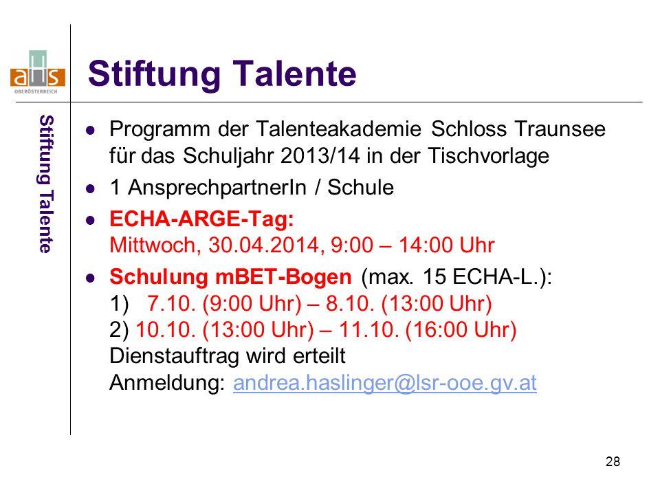 28 Stiftung Talente Programm der Talenteakademie Schloss Traunsee für das Schuljahr 2013/14 in der Tischvorlage 1 AnsprechpartnerIn / Schule ECHA-ARGE