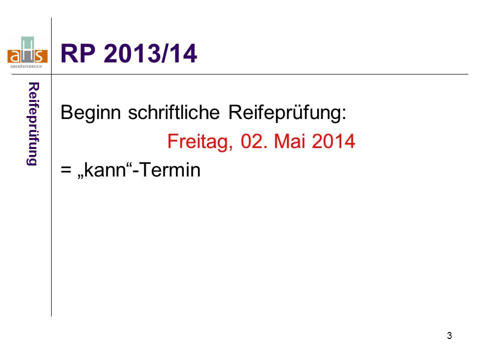 "3 RP 2013/14 Reifeprüfung Beginn schriftliche Reifeprüfung: Freitag, 02. Mai 2014 = ""kann""-Termin"