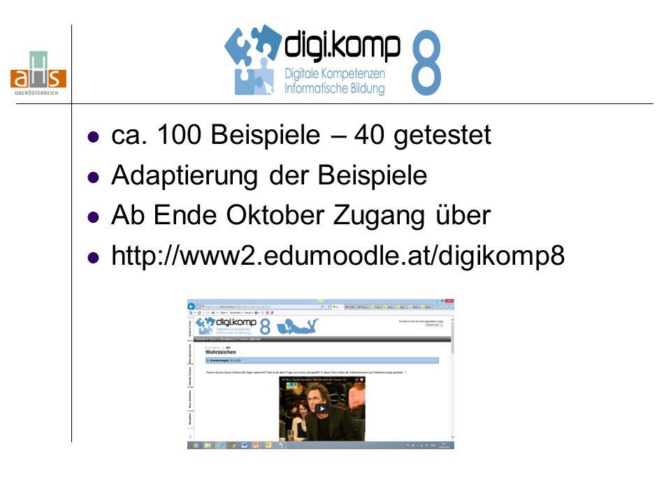 ca. 100 Beispiele – 40 getestet Adaptierung der Beispiele Ab Ende Oktober Zugang über http://www2.edumoodle.at/digikomp8
