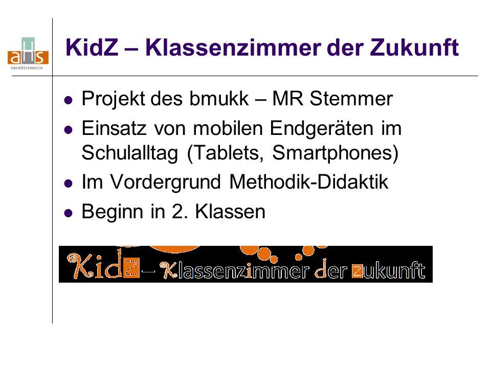 KidZ – Klassenzimmer der Zukunft Projekt des bmukk – MR Stemmer Einsatz von mobilen Endgeräten im Schulalltag (Tablets, Smartphones) Im Vordergrund Me