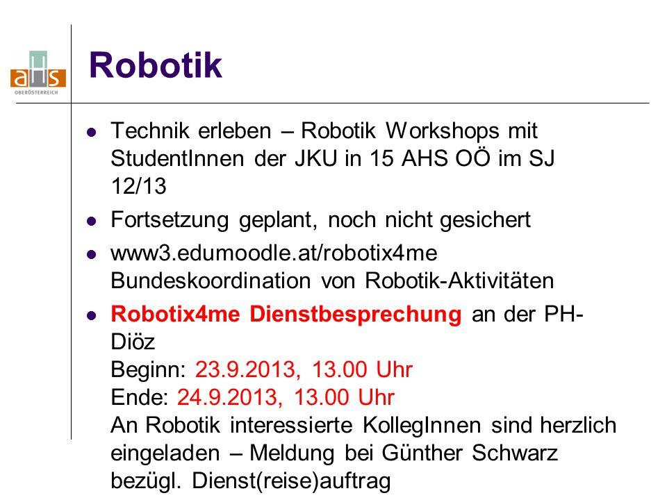 Robotik Technik erleben – Robotik Workshops mit StudentInnen der JKU in 15 AHS OÖ im SJ 12/13 Fortsetzung geplant, noch nicht gesichert www3.edumoodle
