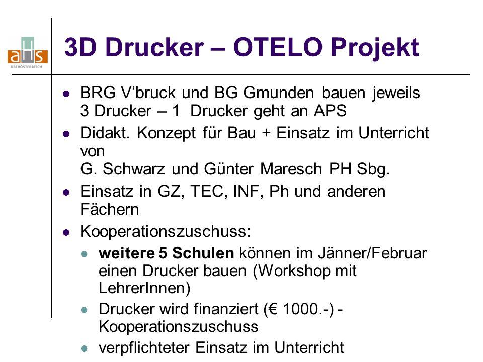 3D Drucker – OTELO Projekt BRG V'bruck und BG Gmunden bauen jeweils 3 Drucker – 1 Drucker geht an APS Didakt. Konzept für Bau + Einsatz im Unterricht