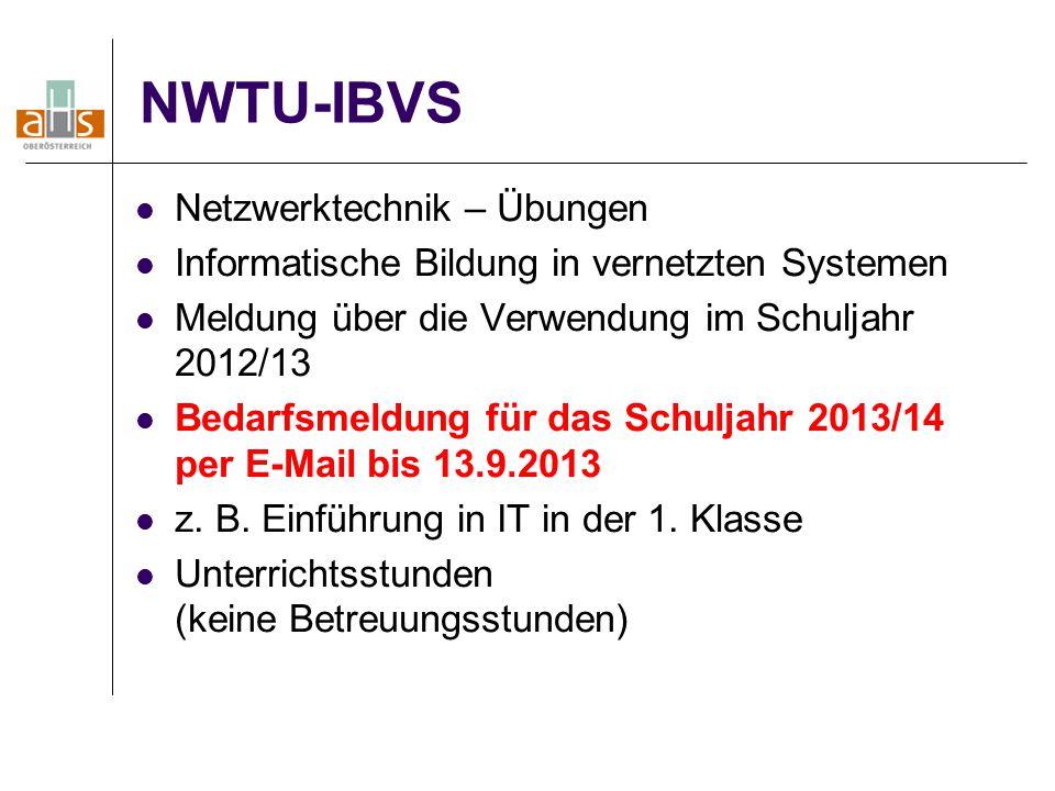 NWTU-IBVS Netzwerktechnik – Übungen Informatische Bildung in vernetzten Systemen Meldung über die Verwendung im Schuljahr 2012/13 Bedarfsmeldung für d