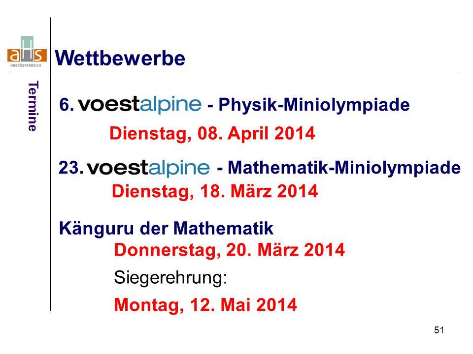 51 6. - Physik-Miniolympiade Wettbewerbe 23. - Mathematik-Miniolympiade Dienstag, 08. April 2014 Dienstag, 18. März 2014 Känguru der Mathematik Donner