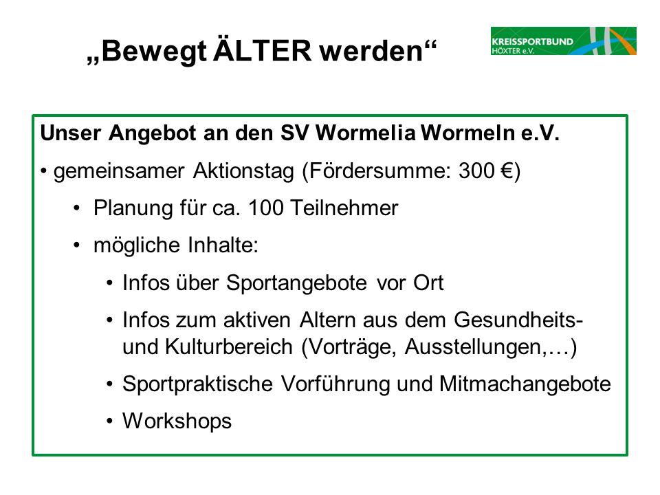 Unser Angebot an den SV Wormelia Wormeln e.V. gemeinsamer Aktionstag (Fördersumme: 300 €) Planung für ca. 100 Teilnehmer mögliche Inhalte: Infos über