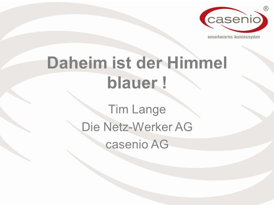 Daheim ist der Himmel blauer ! Tim Lange Die Netz-Werker AG casenio AG