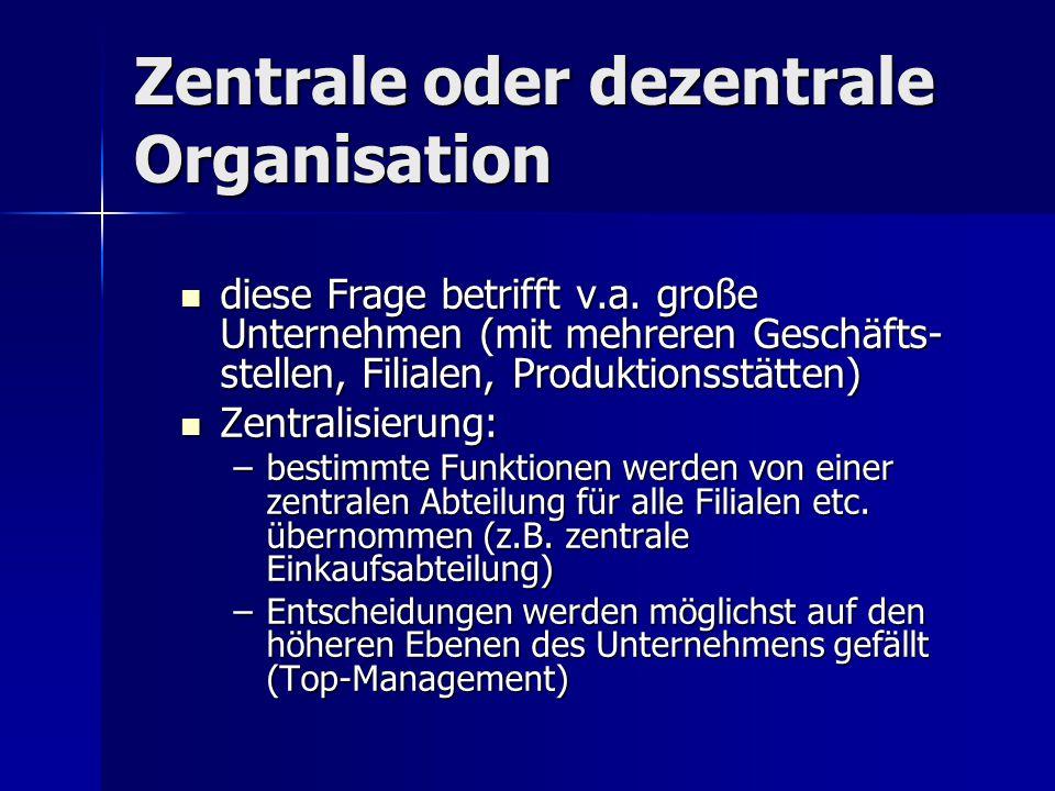 Vorteile der Zentralisation Einheitliche Regelungen und Vorgangs-weisen für das gesamte Unternehmen Einheitliche Regelungen und Vorgangs-weisen für das gesamte Unternehmen Kosteneinsparungen in bestimmten Bereichen (z.B.