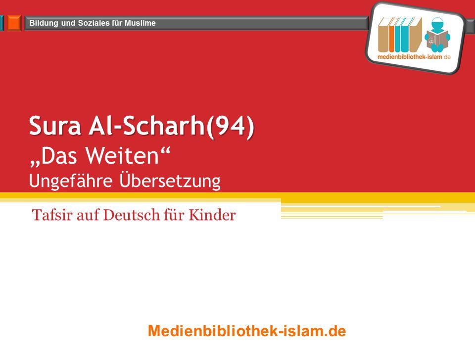 Aya 1-3 (1) Haben Wir dir etwa nicht deine Brust geweitet, (2) dir deine Last abgenommen, (3) die deinen Rücken niederdrückte, Juli 2013Medienbibliothek- islam.de_Tafsir_sure al- Scharh (94)