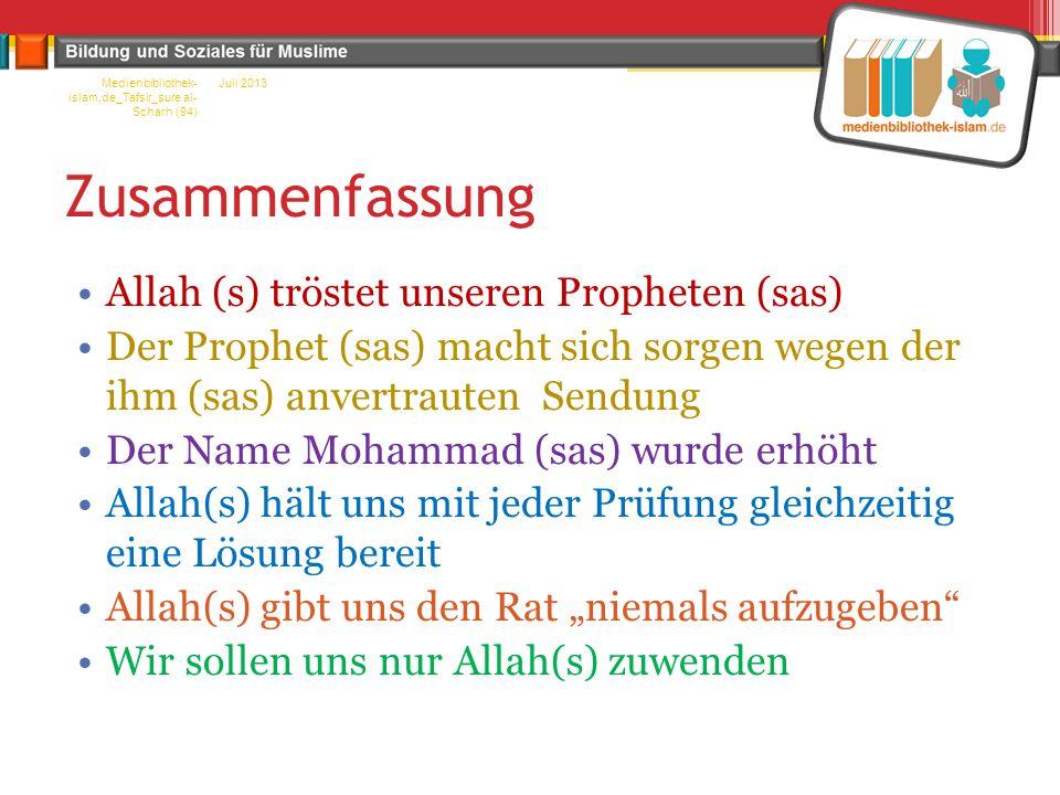 """Zusammenfassung Allah (s) tröstet unseren Propheten (sas) Der Prophet (sas) macht sich sorgen wegen der ihm (sas) anvertrauten Sendung Der Name Mohammad (sas) wurde erhöht Allah(s) hält uns mit jeder Prüfung gleichzeitig eine Lösung bereit Allah(s) gibt uns den Rat """"niemals aufzugeben Wir sollen uns nur Allah(s) zuwenden Juli 2013Medienbibliothek- islam.de_Tafsir_sure al- Scharh (94)"""