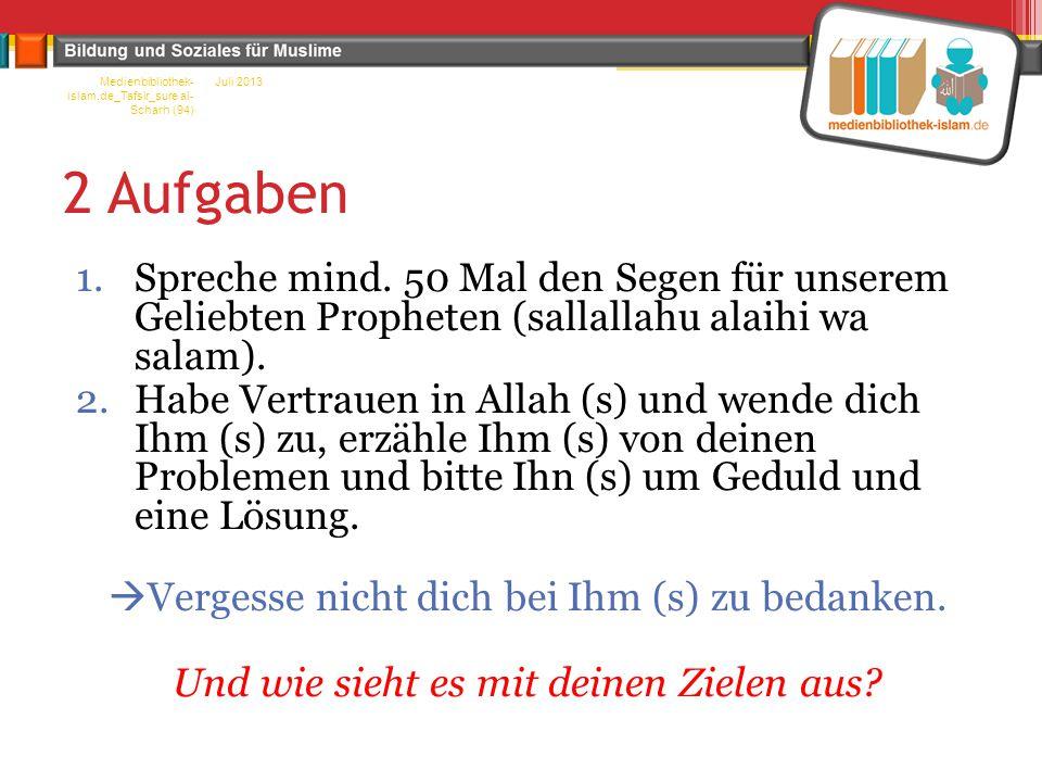 2 Aufgaben 1.Spreche mind. 50 Mal den Segen für unserem Geliebten Propheten (sallallahu alaihi wa salam). 2.Habe Vertrauen in Allah (s) und wende dich