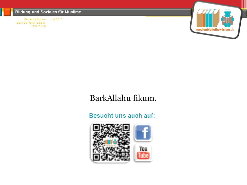 Juli 2013Medienbibliothek- islam.de_Tafsir_sure al- Scharh (94) BarkAllahu fikum. Besucht uns auch auf: