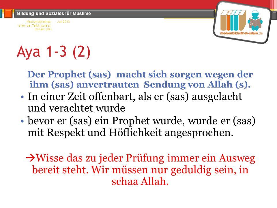 Aya 1-3 (2) Der Prophet (sas) macht sich sorgen wegen der ihm (sas) anvertrauten Sendung von Allah (s). In einer Zeit offenbart, als er (sas) ausgelac