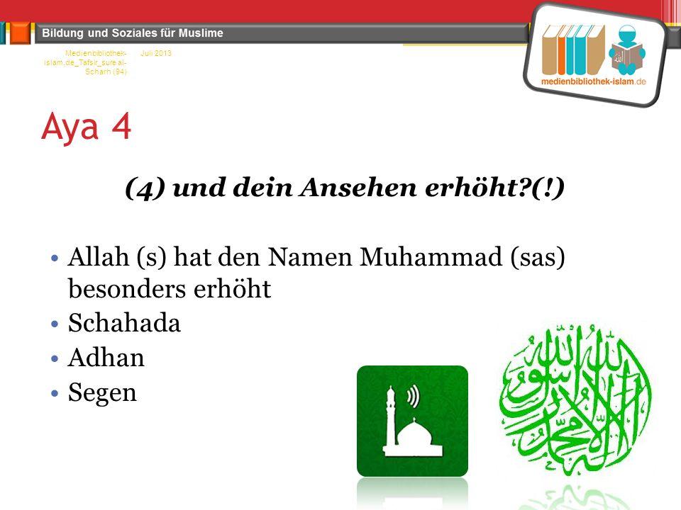 Aya 4 (4) und dein Ansehen erhöht?(!) Allah (s) hat den Namen Muhammad (sas) besonders erhöht Schahada Adhan Segen Juli 2013Medienbibliothek- islam.de
