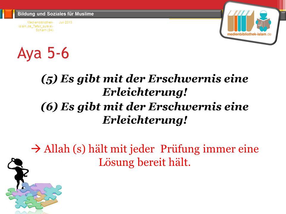 Aya 5-6 (2) Allah(s) beruhigt und stärkt dich Allah (s) lässt nicht erst die Prüfung geschehen und dann hält Er (s) uns die Lösung bereit, nein Er (s) hält beides zeitgleich bereit, also Prüfung und die Lösung Prüfungen sollen wir mit viel Geduld ertragen und für alles dankbare Diener sein, Amin.