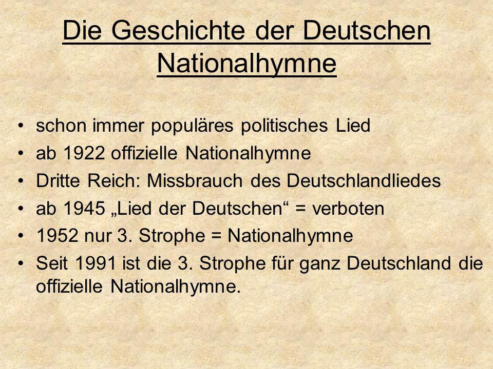 """Die Geschichte der Deutschen Nationalhymne schon immer populäres politisches Lied ab 1922 offizielle Nationalhymne Dritte Reich: Missbrauch des Deutschlandliedes ab 1945 """"Lied der Deutschen = verboten 1952 nur 3."""