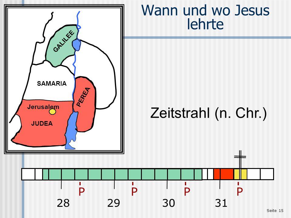 Seite 15 Wann und wo Jesus lehrte Zeitstrahl (n. Chr.) SAMARIA Jerusalem GALILEE JUDEA PEREA 28293031 PPPP